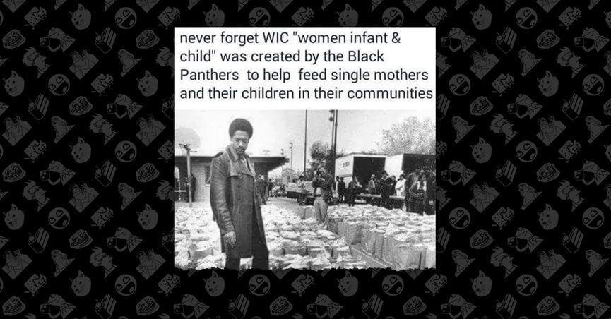 bf344b7c6 An Internet meme credits the Black Panther Party with inventing Women,  Infants, and Children, a federal program that provides food assistance to  ...