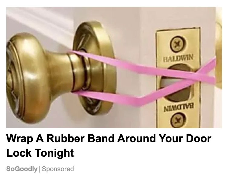 An ad claimed to wrap a rubber band around your door knob lock tonight.