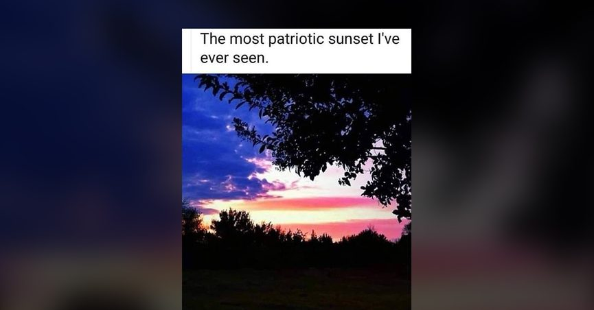 The American flag sunset photo said it was the most patriotic sunset I've ever seen.