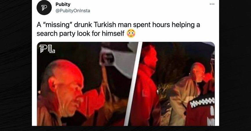 A missing drunk Turkish man spent hours helping a search party look for himself