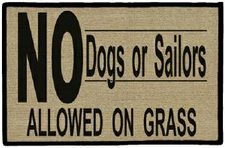 No Dogs or Sailors Allowed on Grass